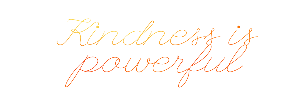 Kindness is powerful